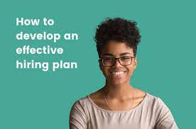 How to develop an effective hiring plan for 2021